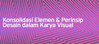 Konsolidasi Elemen dan Perinsip Desain dalam Karya Visual