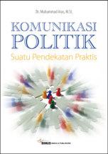 KOMUNIKASI POLITIK : SUATU PENDEKATAN PRAKTIS